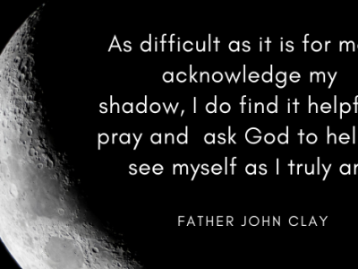 """Image of the moon with most in shadow. Quote from Father John Clay, """"As difficult as it is for me to acknowledge my shadow, I do find it helpful to pray and ask God to help me see myself as I truly am."""""""